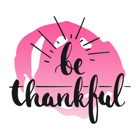 overlays: Be thankful - hand drawn lettering phrase, isolated on the white background with colorful sketch element. Fun brush ink inscription for photo overlays, greeting card or poster design.