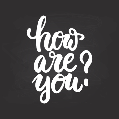 How are you - hand drawn lettering phrase isolated on the chalkboard background. Fun brush ink inscription for photo overlays, greeting card or t-shirt print, poster design. Illustration