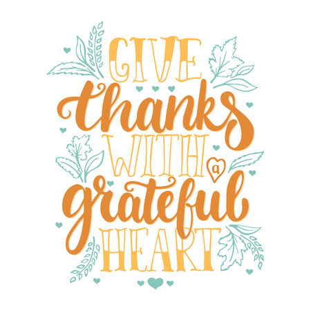 gratitude: Give thanks with a greatful heart - Thanksgiving day lettering calligraphy phrase. Autumn greeting card isolated on the white background. Illustration