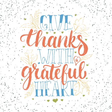 grateful: Give thanks with a greatful heart - Thanksgiving day lettering calligraphy phrase. Autumn greeting card isolated on the white background. Illustration