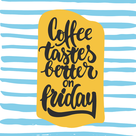 tastes: Coffee tastes better on friday - hand drawn lettering phrase isolated on the white background. Fun brush ink inscription for photo overlays, greeting card or t-shirt print, poster design Illustration