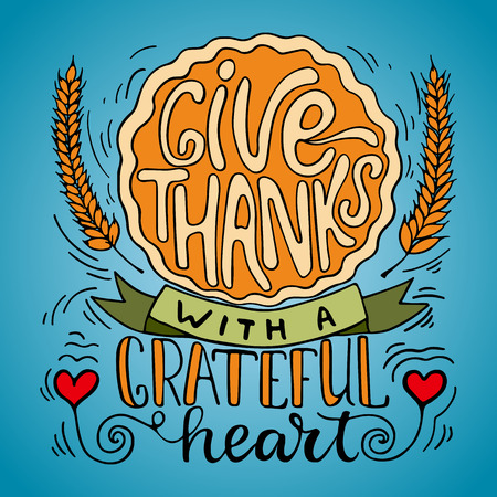 grateful: Give thanks with a grateful heart - Thanksgiving day lettering calligraphy phrase with pumpkin pie and ears. Autumn greeting colorful card for your party invitation Stock Photo