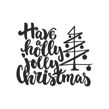 overlays: Have a holly jolly Christmas - lettering Christmas and New Year holiday calligraphy phrase isolated on the background. Fun brush ink typography for photo overlays, t-shirt print, flyer, poster design