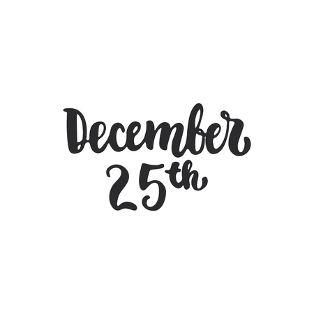 overlays: 25th December - lettering Christmas and New Year holiday calligraphy phrase isolated on the background. Fun brush ink typography for photo overlays, t-shirt print, flyer, poster design Illustration