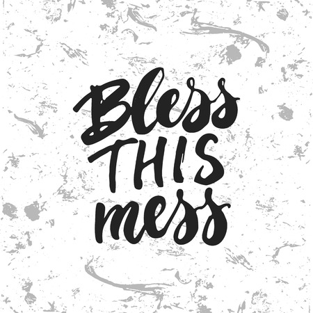 bless: Bless this mess - hand drawn lettering phrase isolated on the white and grey grunge . Fun brush ink inscription for photo overlays, greeting card or t-shirt print, poster design. Illustration