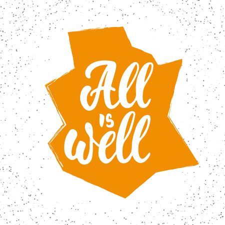 ink well: All is well - hand drawn lettering phrase isolated on the white and orange shape grunge . Fun brush ink inscription for photo overlays, greeting card or t-shirt print, poster design. Illustration