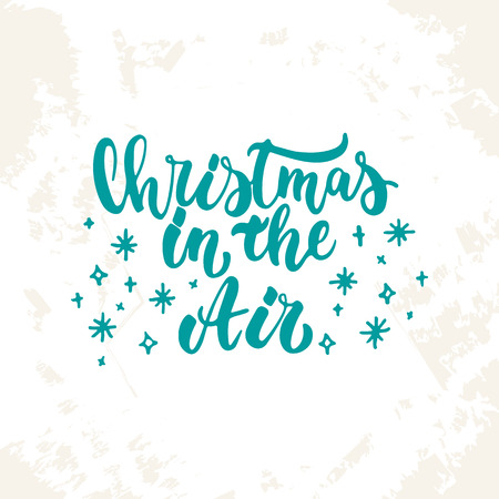 overlays: Christmas in the Air - lettering Christmas and New Year holiday calligraphy phrase isolated on the sketch background. Fun brush ink typography for photo overlays, t-shirt print, flyer, poster design