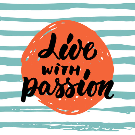 Live with passion - hand drawn lettering phrase isolated on the striped background. Fun brush ink inscription for photo overlays, greeting card or t-shirt print, poster design. Stock Photo