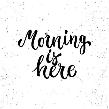 Morning is here - lettering calligraphy phrase isolated on the background. Fun brush ink typography for photo overlays, t-shirt print, flyer, poster design