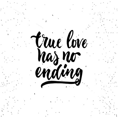 never ending: True love has no ending - lettering Valentines Day calligraphy phrase isolated on the background. Fun brush ink typography for photo overlays, t-shirt print, flyer, poster design