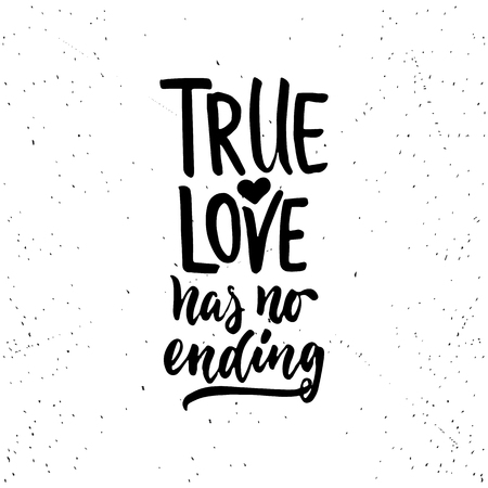 True love has no ending - lettering Valentines Day calligraphy phrase isolated on the background. Fun brush ink typography for photo overlays, t-shirt print, flyer, poster design
