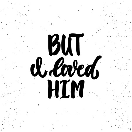 but: But i loved him - lettering Valentines Day calligraphy phrase isolated on the background. Fun brush ink typography for photo overlays, t-shirt print, flyer, poster design