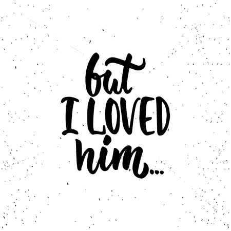 loved: But i loved him - lettering Valentines Day calligraphy phrase isolated on the background. Fun brush ink typography for photo overlays, t-shirt print, flyer, poster design