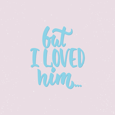 but: But i loved him - lettering Valentines Day calligraphy phrase isolated on the background. Fun brush ink typography for photo overlays, t-shirt print, flyer, poster design.