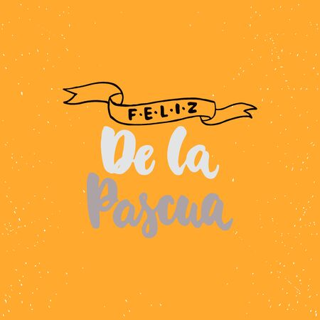 la: Feliz de la Pascua - lettering on spanish what means Happy Easter calligraphy phrase isolated on the background. Fun brush ink typography for photo overlays, t-shirt print, poster design Illustration