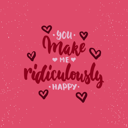 You make me ridiculously happy - lettering Valentines Day calligraphy phrase isolated on the background. Fun brush ink typography for photo overlays, t-shirt print, poster design.