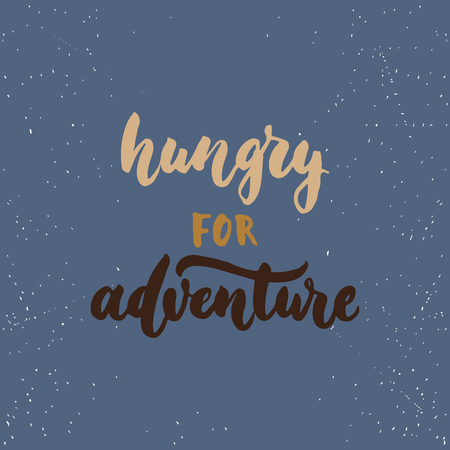 every day: Hungry for adventure - lettering calligraphy phrase isolated on the background. Fun brush ink typography for photo overlays, t-shirt print, poster design.