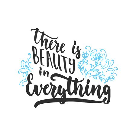 There is beauty in everything - hand drawn lettering phrase isolated on the white background. Fun brush ink inscription for photo overlays, greeting card or t-shirt print, poster design Stock Photo