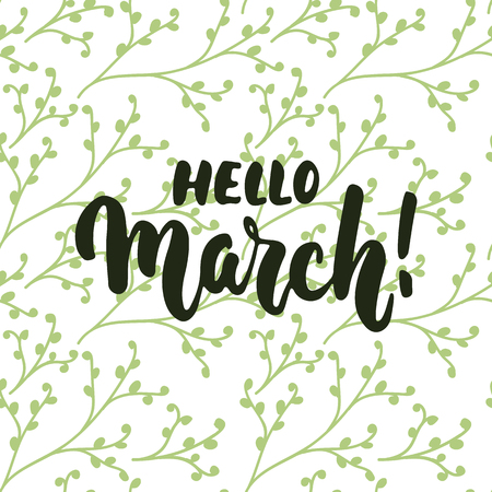 springtime: Hello,March - hand drawn lettering phrase for first month of spring isolated on the white background with green floral brunches.