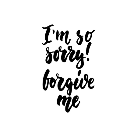 Im so sorry, forgive me - hand drawn lettering phrase isolated on the white background. Fun brush ink inscription for photo overlays, greeting card or t-shirt print, poster design. Vectores