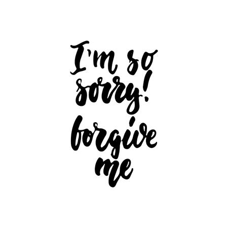 Im así que lo siento, me perdone - frase de letras dibujado a mano aislado en el fondo blanco. Inscripción de la tinta del cepillo de la diversión para las superposiciones de la foto, la tarjeta de felicitación o la impresión de la camiseta, diseño del cartel.