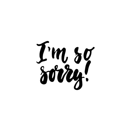 Im so sorry - hand drawn lettering phrase isolated on the white background. Fun brush ink inscription for photo overlays, greeting card or t-shirt print, poster design.