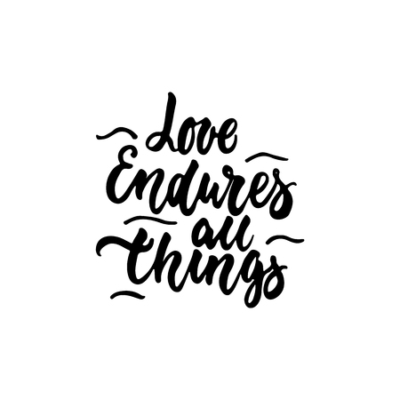 Love endures all things - hand drawn lettering phrase isolated on the white background. Fun brush ink inscription for photo overlays, greeting card or t-shirt print, poster design. Stock Vector - 74326925