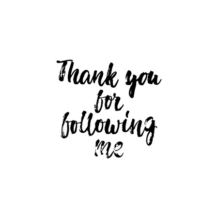 Thank you for following me - hand drawn lettering phrase isolated on the white background. Fun brush ink inscription for photo overlays, greeting card or t-shirt print, poster design.