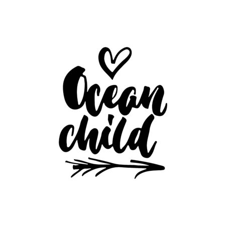 Ocean child - hand drawn lettering quote isolated on the white background. Fun brush ink inscription for photo overlays, greeting card or t-shirt print, poster design.
