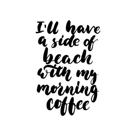 Ill have a side of beach with my morning coffee - hand drawn lettering quote isolated on the white background. Fun brush ink inscription for photo overlays, greeting card or t-shirt print, poster Illustration