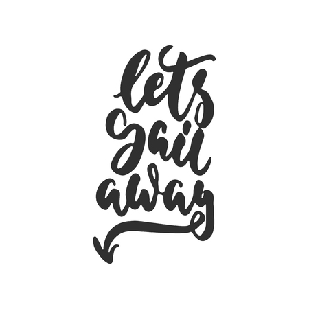 Lets sail away - hand drawn lettering quote isolated on the white background. Fun brush ink inscription for photo overlays, greeting card or t-shirt print, poster design