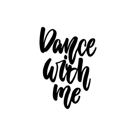 Dance with me - hand drawn dancing lettering quote isolated on the white background.