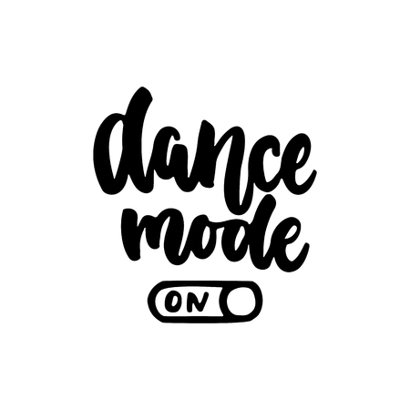 Dance mode on - hand drawn dancing lettering quote isolated on the white background. Иллюстрация