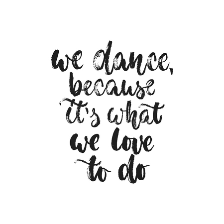 We dance, because its what we love to do greeting card or t-shirt print, design. Illustration