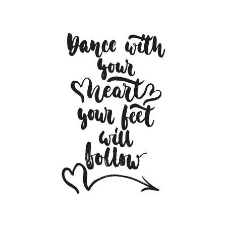 Dance with your heart Your feet will follow - hand drawn dancing lettering quote isolated on the white background. Fun brush ink inscription for photo overlays, greeting card or print, poster design.