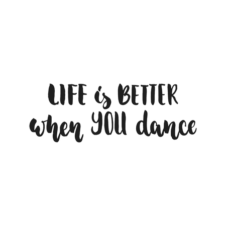 人生はより良いあなたのダンス - 手描きダンス レタリング引用白い背景で隔離です。楽しいブラシ インク碑文写真オーバーレイ、グリーティング カードや t シャツの印刷、ポスター デザイン。 写真素材 - 80951740
