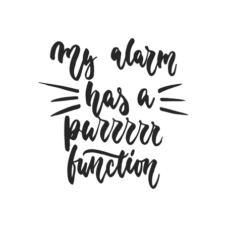 silueta de gato: My alarm has a purrrrr function - hand drawn dancing lettering quote isolated on the white background. Fun brush ink inscription for photo overlays, greeting card or t-shirt print, poster design.