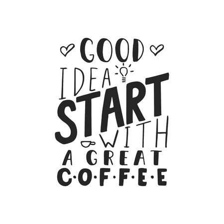 Good idea start with a great coffee - hand drawn dancing lettering quote isolated on the white background. Fun brush ink inscription for photo overlays, greeting card or t-shirt print, poster design.