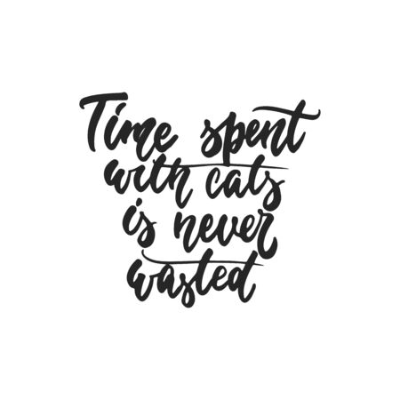 wasted: Time spent with cats is never wasted - hand drawn dancing lettering quote isolated on the white background. Fun brush ink inscription for photo overlays, greeting card or t-shirt print, poster design.