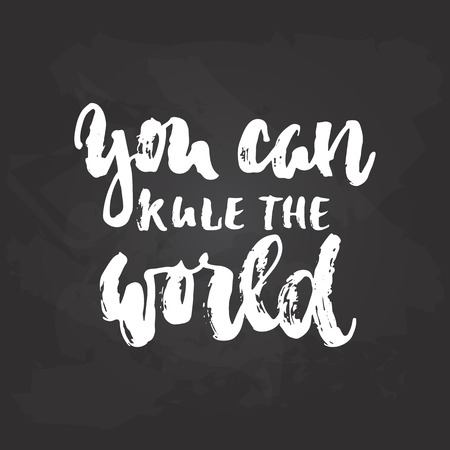 You Can Rule The World   Lettering Dancing Calligraphy Quote Drawn By Ink  In White Color