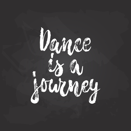 Lettering dancing calligraphy quote drawn by ink in white color on the black chalkboard background. Illustration