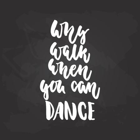なぜ歩くときに黒い黒板背景に白色のインクで描画ダンス書道引用をレタリング - 踊ることができます。楽しい手描き文字の碑文 写真素材 - 84632637