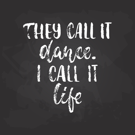 They Call It Dance I Call It Life Lettering Dancing Calligraphy Stock Photo Picture And Royalty Free Image Image 84760068