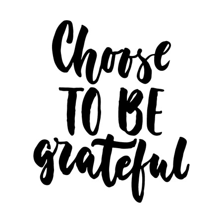 Choose to be grateful - hand drawn lettering quote isolated on the white background. Fun brush ink inscription for photo overlays, greeting card. Illustration