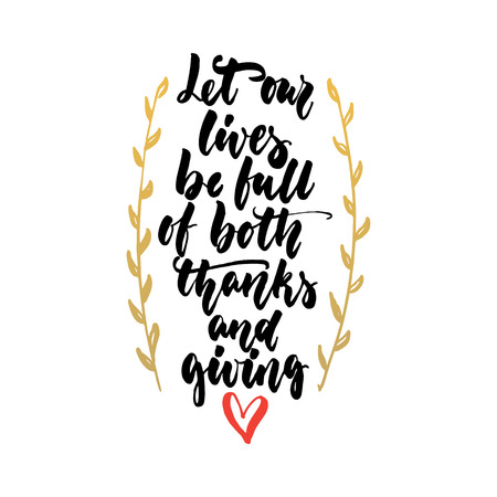 Let our lives be full of both thanks and giving - Thanksgiving hand drawn lettering quote isolated on the white background. Fun brush ink inscription for greeting card.