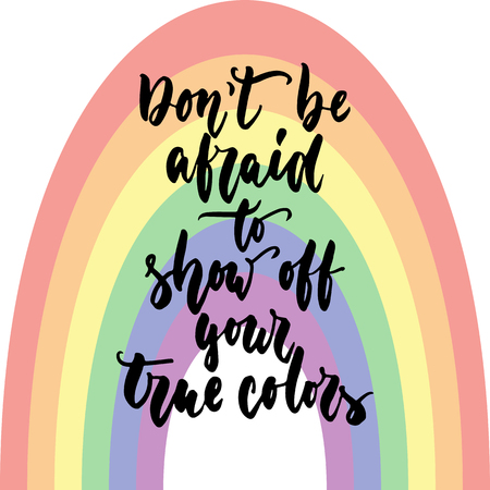 Don't be afraid to show your true colors - LGBT slogan hand drawn lettering quote isolated on the rainbow background.