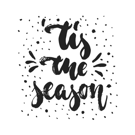 Tis the season - hand drawn Christmas and New Year winter holidays lettering quote isolated on the white background. Fun brush ink inscription for photo overlays, greeting card or poster design