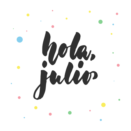 Hola, julio - hello, July in spanish, latin lettering quote with colorful circles isolated on the white background. Fun brush ink inscription for greeting card or poster design