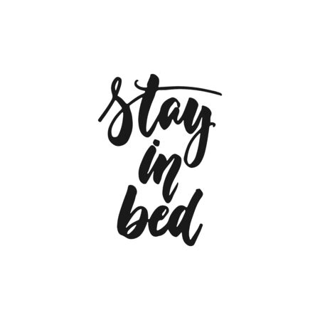 Stay in bed - hand drawn lettering phrase isolated on the white background. Fun brush ink inscription for photo overlays, greeting card or print, poster design