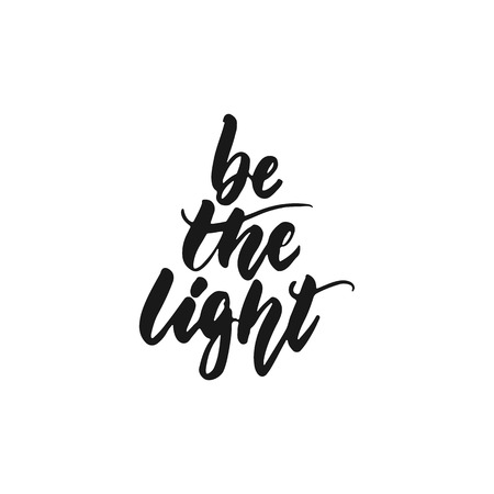 Be the light - hand drawn lettering phrase isolated on the white background. Fun brush ink inscription for photo overlays, greeting card or print, poster design Vectores